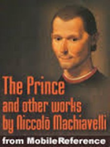 a brief history of machiavelli and his most famous work the prince and its themes and ideas
